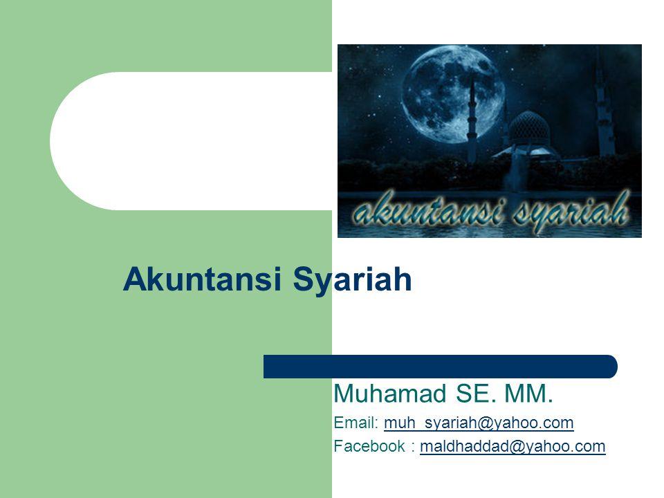 Muhamad SE. MM. Email: muh_syariah@yahoo.commuh_syariah@yahoo.com Facebook : maldhaddad@yahoo.commaldhaddad@yahoo.com Akuntansi Syariah
