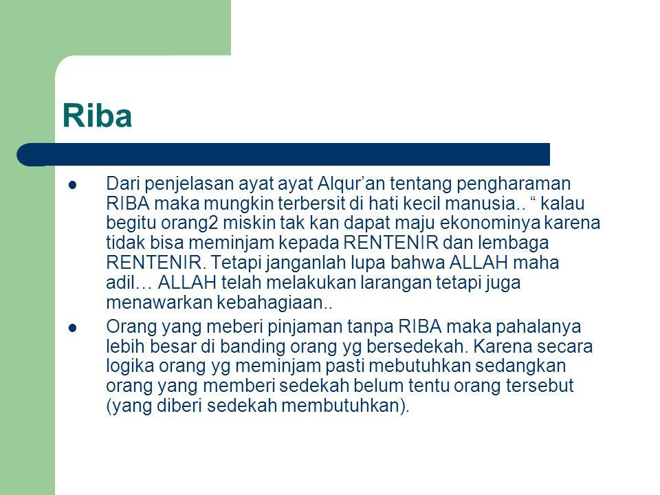 Riba Dari penjelasan ayat ayat Alqur'an tentang pengharaman RIBA maka mungkin terbersit di hati kecil manusia..