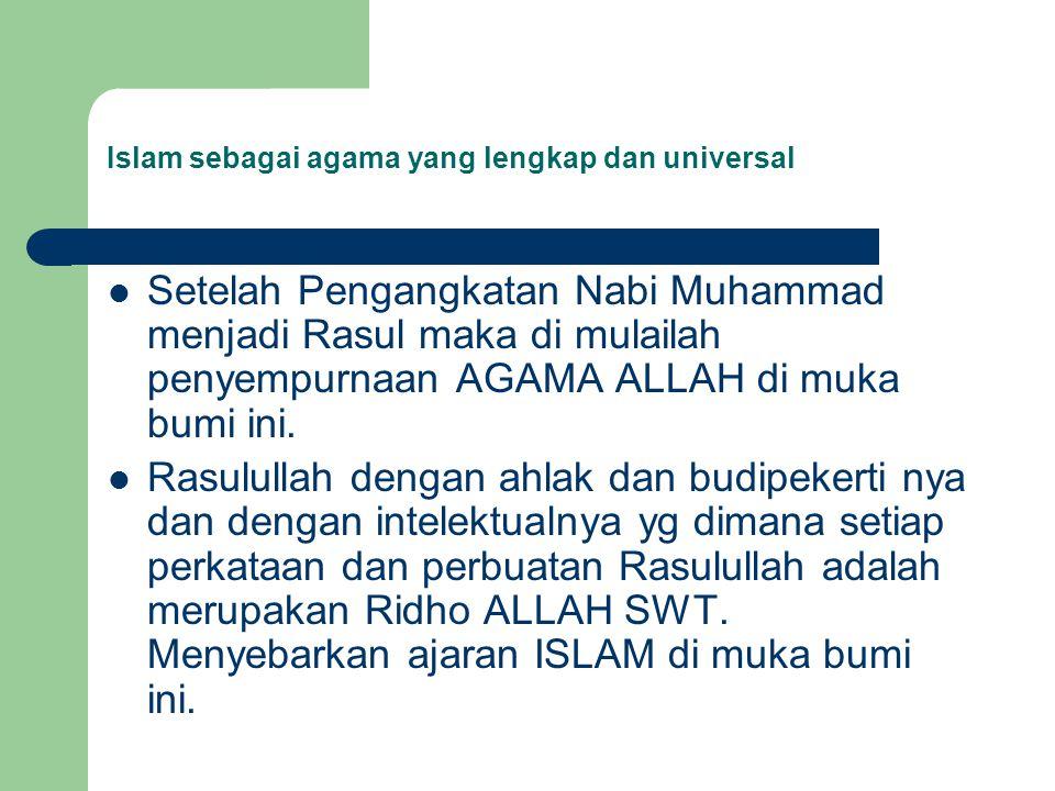 Islam sebagai agama yang lengkap dan universal Setelah Pengangkatan Nabi Muhammad menjadi Rasul maka di mulailah penyempurnaan AGAMA ALLAH di muka bum