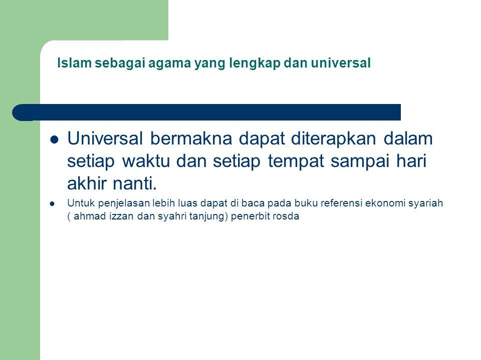 Universal bermakna dapat diterapkan dalam setiap waktu dan setiap tempat sampai hari akhir nanti.