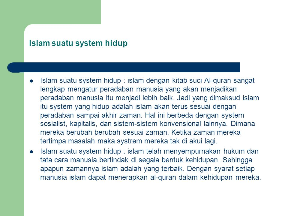 Islam suatu system hidup Islam suatu system hidup : islam dengan kitab suci Al-quran sangat lengkap mengatur peradaban manusia yang akan menjadikan peradaban manusia itu menjadi lebih baik.