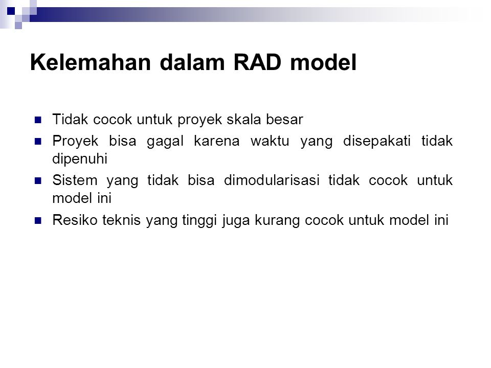 Kelemahan dalam RAD model Tidak cocok untuk proyek skala besar Proyek bisa gagal karena waktu yang disepakati tidak dipenuhi Sistem yang tidak bisa di