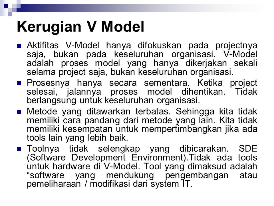 Aktifitas V-Model hanya difokuskan pada projectnya saja, bukan pada keseluruhan organisasi. V-Model adalah proses model yang hanya dikerjakan sekali s