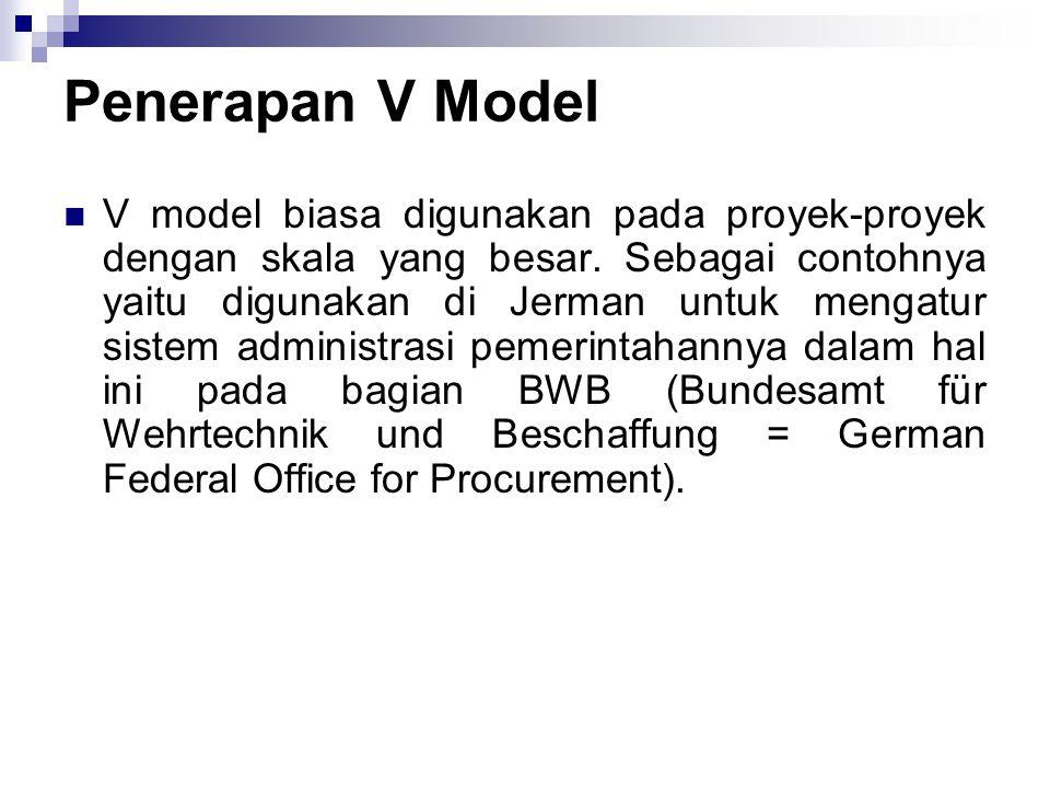 V model biasa digunakan pada proyek-proyek dengan skala yang besar. Sebagai contohnya yaitu digunakan di Jerman untuk mengatur sistem administrasi pem