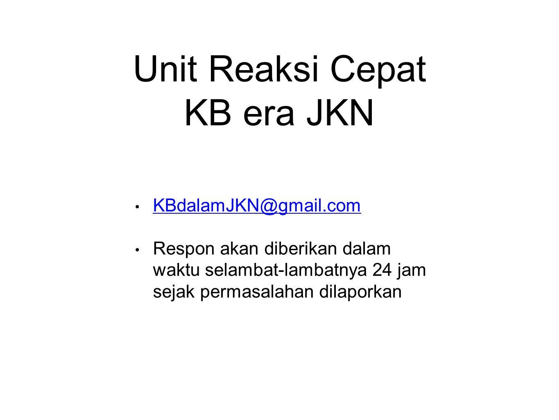 Unit Reaksi Cepat KB era JKN KBdalamJKN@gmail.com Respon akan diberikan dalam waktu selambat-lambatnya 24 jam sejak permasalahan dilaporkan