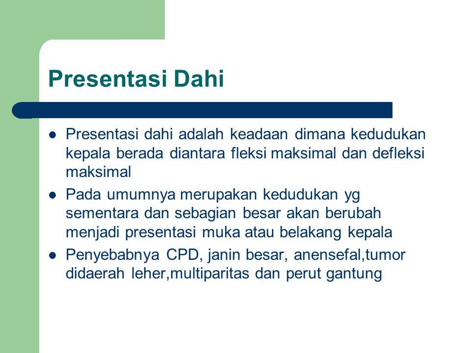 Presentasi Dahi Presentasi dahi adalah keadaan dimana kedudukan kepala berada diantara fleksi maksimal dan defleksi maksimal Pada umumnya merupakan ke