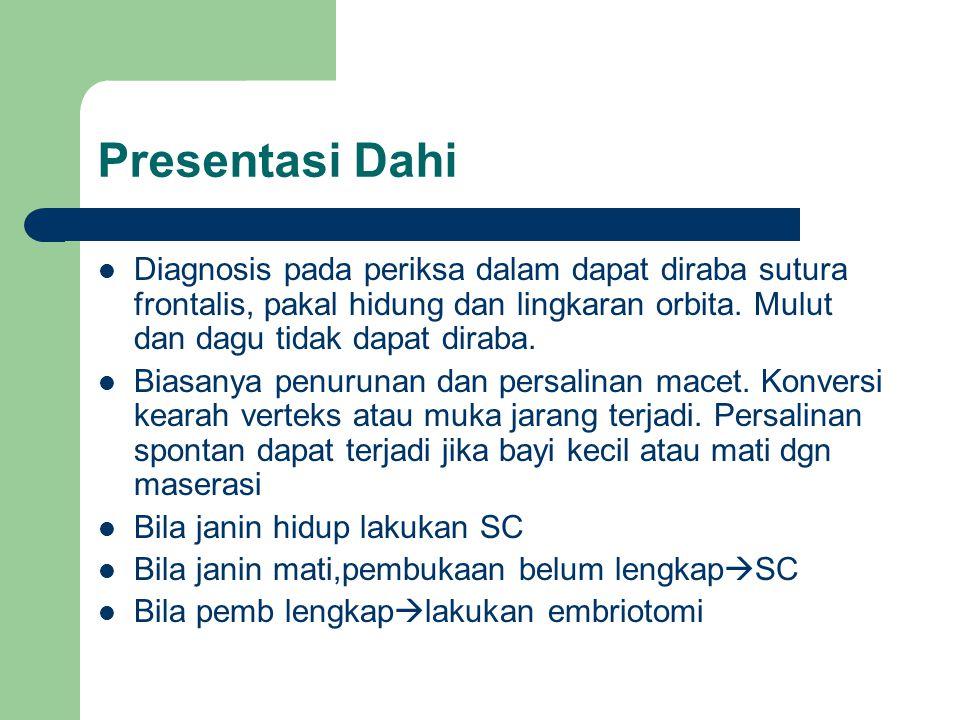 Presentasi Dahi Diagnosis pada periksa dalam dapat diraba sutura frontalis, pakal hidung dan lingkaran orbita. Mulut dan dagu tidak dapat diraba. Bias