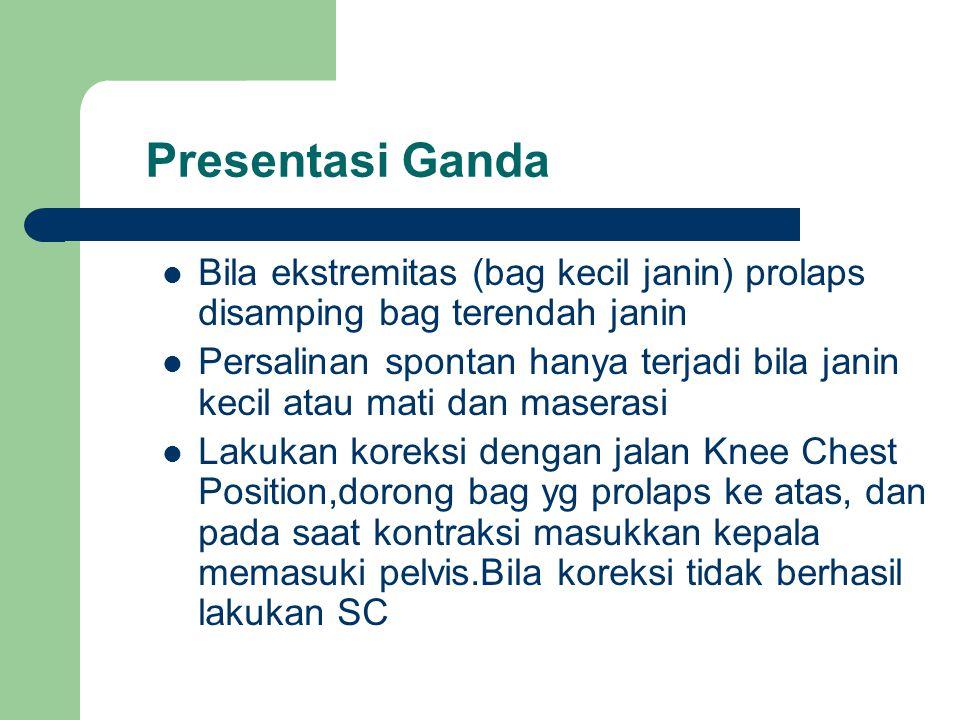 Presentasi Ganda Bila ekstremitas (bag kecil janin) prolaps disamping bag terendah janin Persalinan spontan hanya terjadi bila janin kecil atau mati d