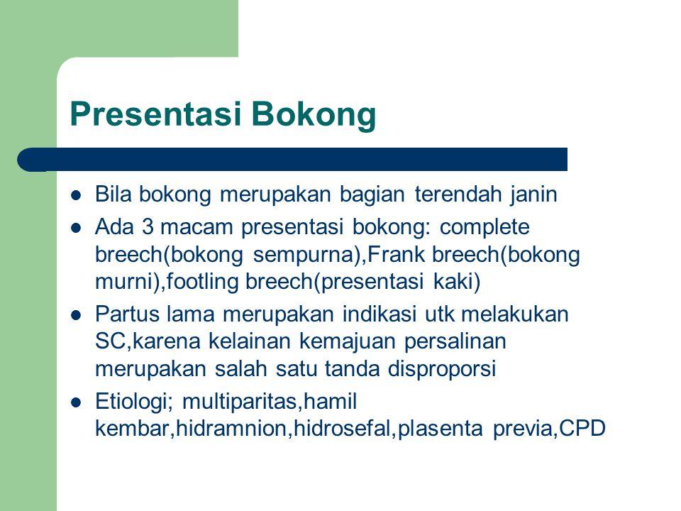 Presentasi Bokong Bila bokong merupakan bagian terendah janin Ada 3 macam presentasi bokong: complete breech(bokong sempurna),Frank breech(bokong murn