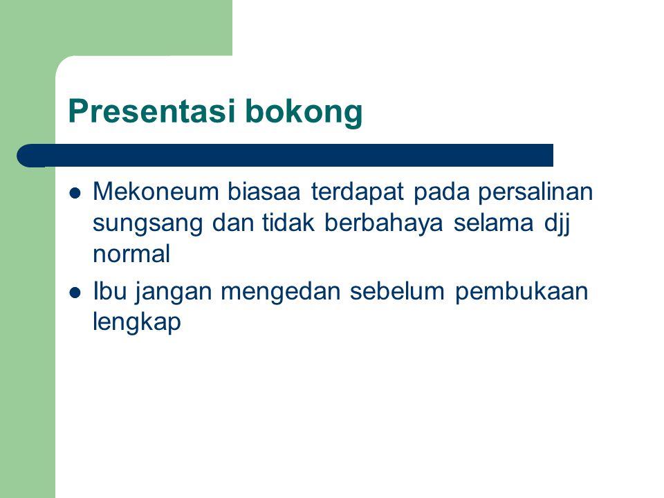 Presentasi bokong Mekoneum biasaa terdapat pada persalinan sungsang dan tidak berbahaya selama djj normal Ibu jangan mengedan sebelum pembukaan lengka