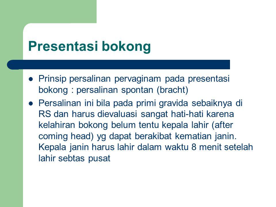 Presentasi bokong Prinsip persalinan pervaginam pada presentasi bokong : persalinan spontan (bracht) Persalinan ini bila pada primi gravida sebaiknya