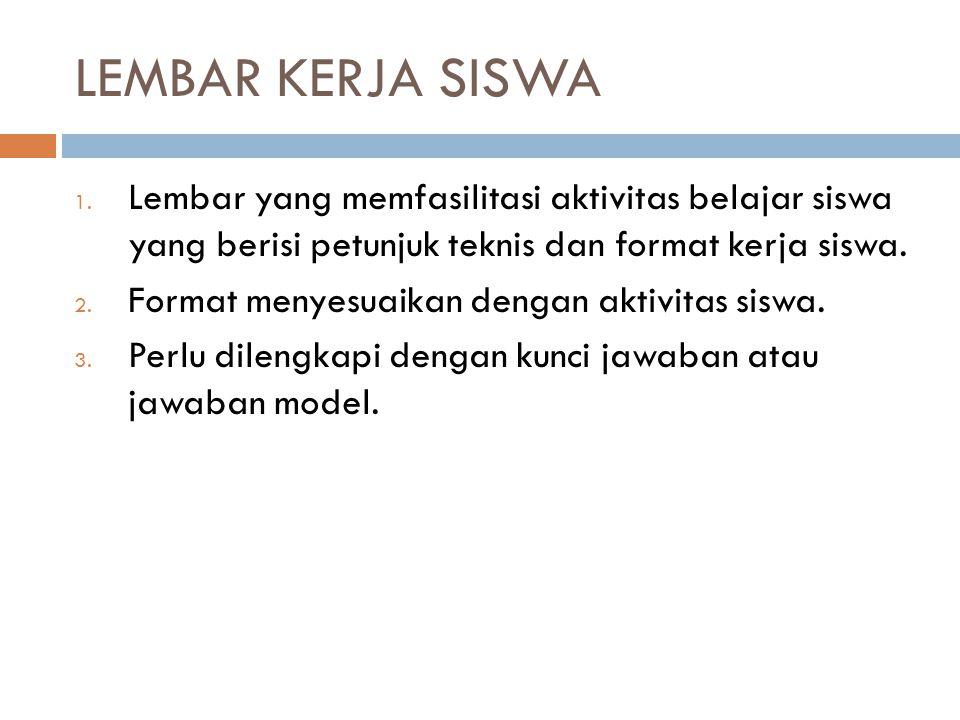 LEMBAR KERJA SISWA 1. Lembar yang memfasilitasi aktivitas belajar siswa yang berisi petunjuk teknis dan format kerja siswa. 2. Format menyesuaikan den