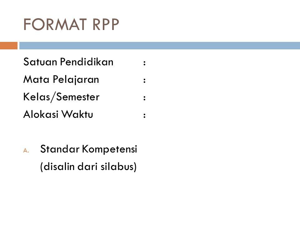 FORMAT RPP Satuan Pendidikan: Mata Pelajaran: Kelas/Semester: Alokasi Waktu: A. Standar Kompetensi (disalin dari silabus)