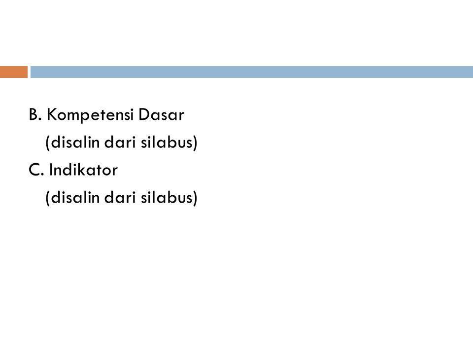 B. Kompetensi Dasar (disalin dari silabus) C. Indikator (disalin dari silabus)