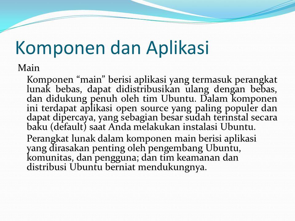 """Komponen dan Aplikasi Main Komponen """"main"""" berisi aplikasi yang termasuk perangkat lunak bebas, dapat didistribusikan ulang dengan bebas, dan didukung"""