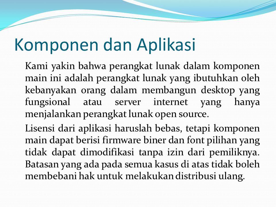 Komponen dan Aplikasi Kami yakin bahwa perangkat lunak dalam komponen main ini adalah perangkat lunak yang ibutuhkan oleh kebanyakan orang dalam memba
