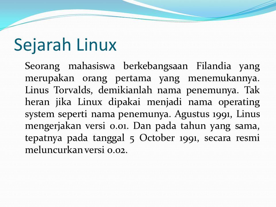 Sejarah Linux Seorang mahasiswa berkebangsaan Filandia yang merupakan orang pertama yang menemukannya. Linus Torvalds, demikianlah nama penemunya. Tak