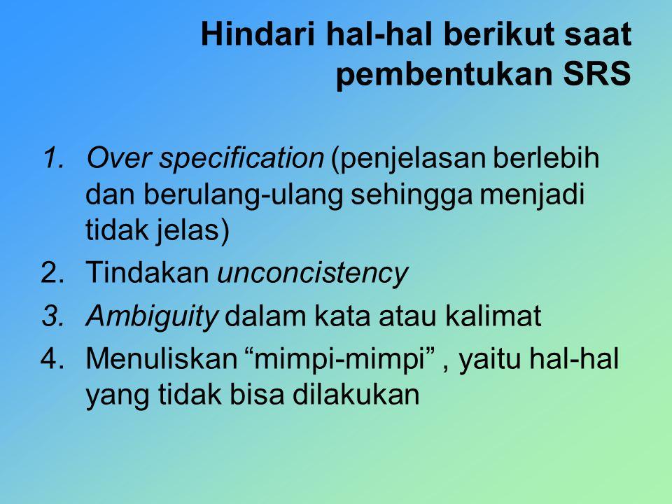 Hindari hal-hal berikut saat pembentukan SRS 1.Over specification (penjelasan berlebih dan berulang-ulang sehingga menjadi tidak jelas) 2.Tindakan unc