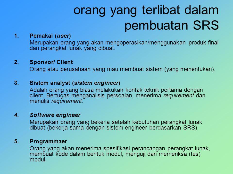orang yang terlibat dalam pembuatan SRS 1.Pemakai (user) Merupakan orang yang akan mengoperasikan/menggunakan produk final dari perangkat lunak yang d