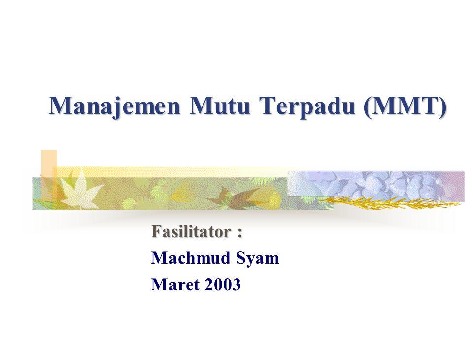 Manajemen Mutu Terpadu (MMT) Fasilitator : Machmud Syam Maret 2003