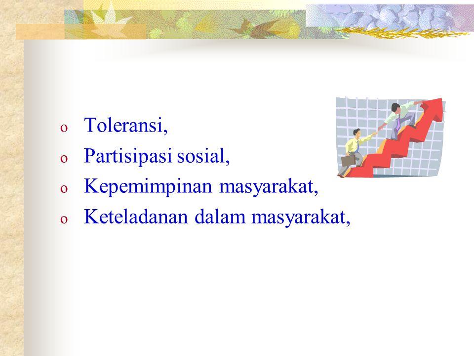 o Toleransi, o Partisipasi sosial, o Kepemimpinan masyarakat, o Keteladanan dalam masyarakat,
