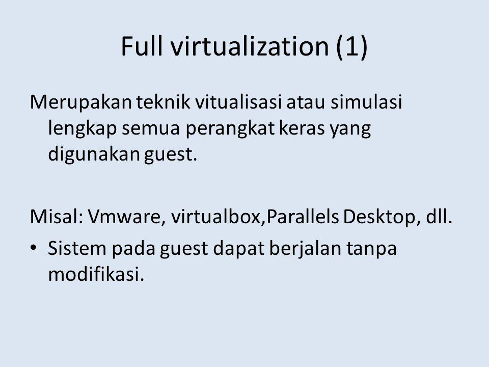 Full virtualization (1) Merupakan teknik vitualisasi atau simulasi lengkap semua perangkat keras yang digunakan guest.