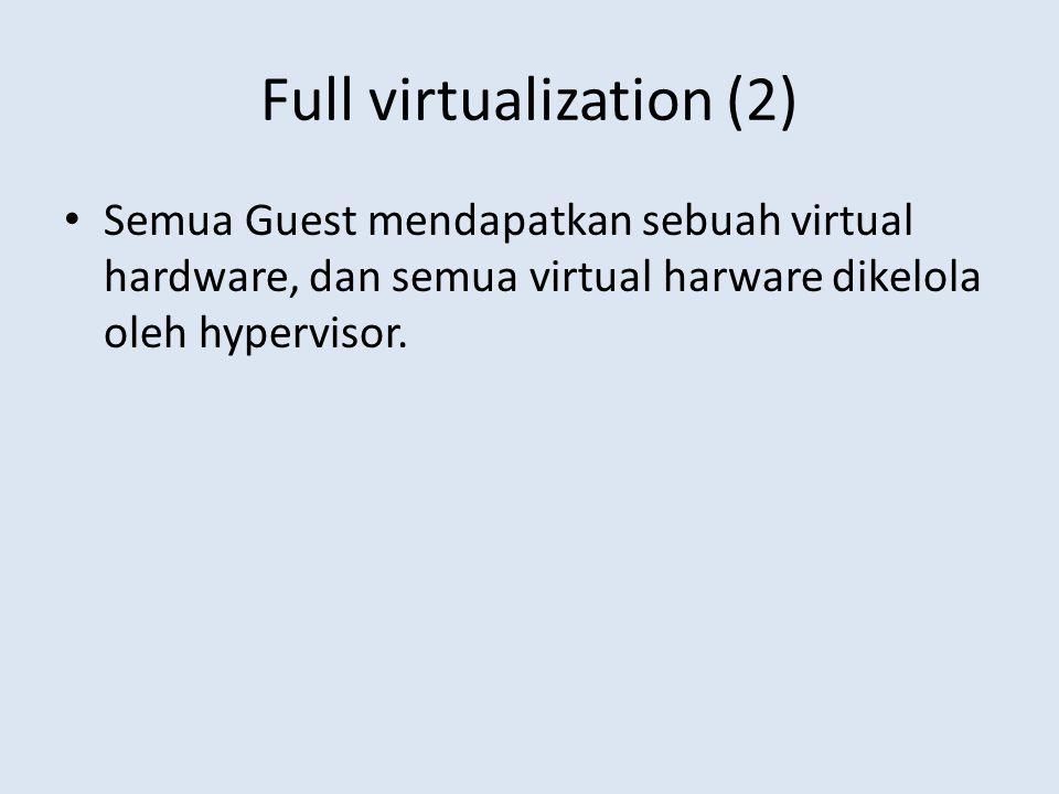 Full virtualization (2) Semua Guest mendapatkan sebuah virtual hardware, dan semua virtual harware dikelola oleh hypervisor.