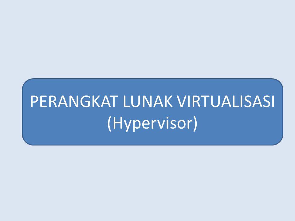 PERANGKAT LUNAK VIRTUALISASI (Hypervisor)