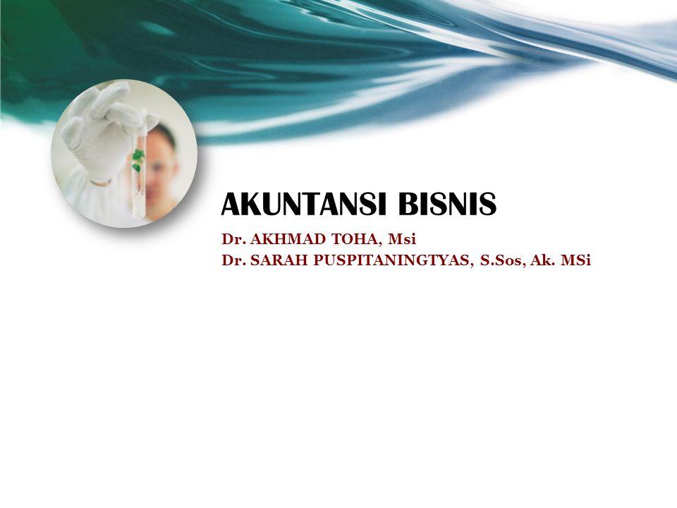 AKUNTANSI BISNIS Dr. AKHMAD TOHA, Msi Dr. SARAH PUSPITANINGTYAS, S.Sos, Ak. MSi
