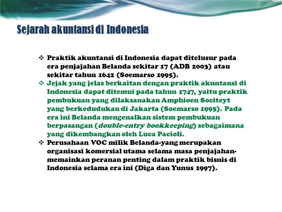  Praktik akuntansi di Indonesia dapat ditelusur pada era penjajahan Belanda sekitar 17 (ADB 2003) atau sekitar tahun 1642 (Soemarso 1995).