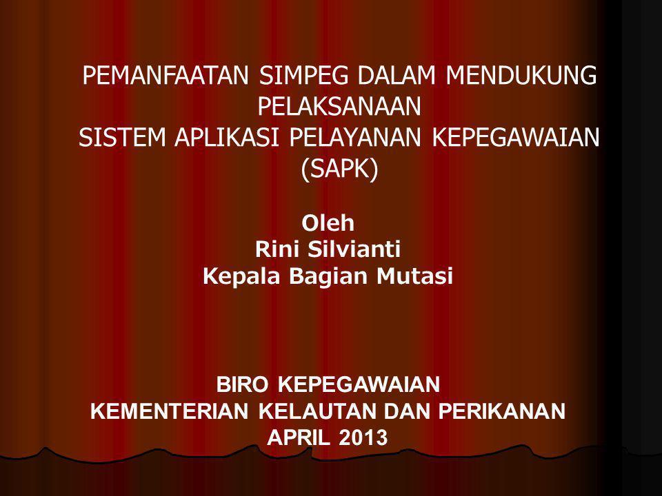 Oleh Rini Silvianti Kepala Bagian Mutasi BIRO KEPEGAWAIAN KEMENTERIAN KELAUTAN DAN PERIKANAN APRIL 2013 PEMANFAATAN SIMPEG DALAM MENDUKUNG PELAKSANAAN