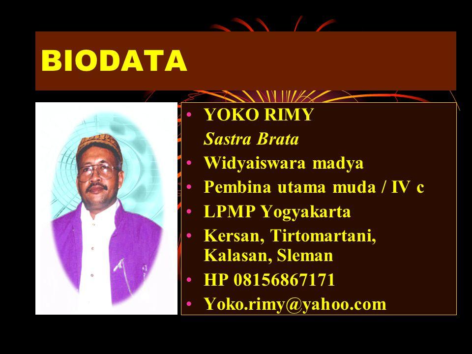 BIODATA YOKO RIMY Sastra Brata Widyaiswara madya Pembina utama muda / IV c LPMP Yogyakarta Kersan, Tirtomartani, Kalasan, Sleman HP 08156867171 Yoko.rimy@yahoo.com