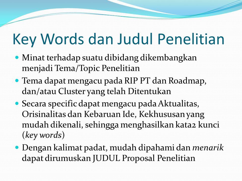 Key Words dan Judul Penelitian Minat terhadap suatu dibidang dikembangkan menjadi Tema/Topic Penelitian Tema dapat mengacu pada RIP PT dan Roadmap, da
