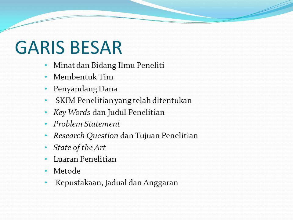 GARIS BESAR Minat dan Bidang Ilmu Peneliti Membentuk Tim Penyandang Dana SKIM Penelitian yang telah ditentukan Key Words dan Judul Penelitian Problem
