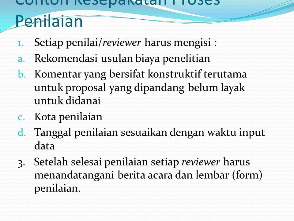 Contoh Kesepakatan Proses Penilaian 1. Setiap penilai/reviewer harus mengisi : a. Rekomendasi usulan biaya penelitian b. Komentar yang bersifat konstr