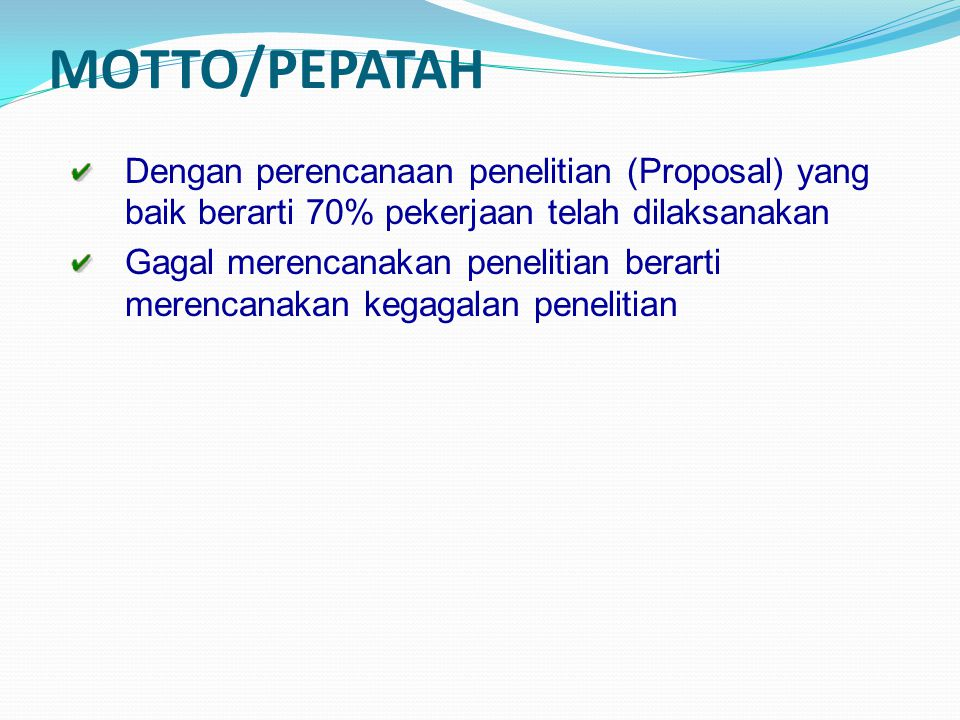MOTTO/PEPATAH Dengan perencanaan penelitian (Proposal) yang baik berarti 70% pekerjaan telah dilaksanakan Gagal merencanakan penelitian berarti merenc