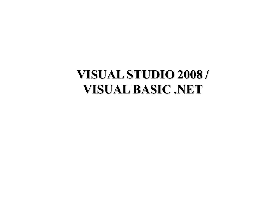 VISUAL STUDIO 2008 / VISUAL BASIC.NET