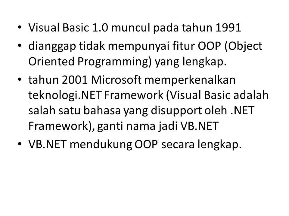 Visual Basic 1.0 muncul pada tahun 1991 dianggap tidak mempunyai fitur OOP (Object Oriented Programming) yang lengkap. tahun 2001 Microsoft memperkena