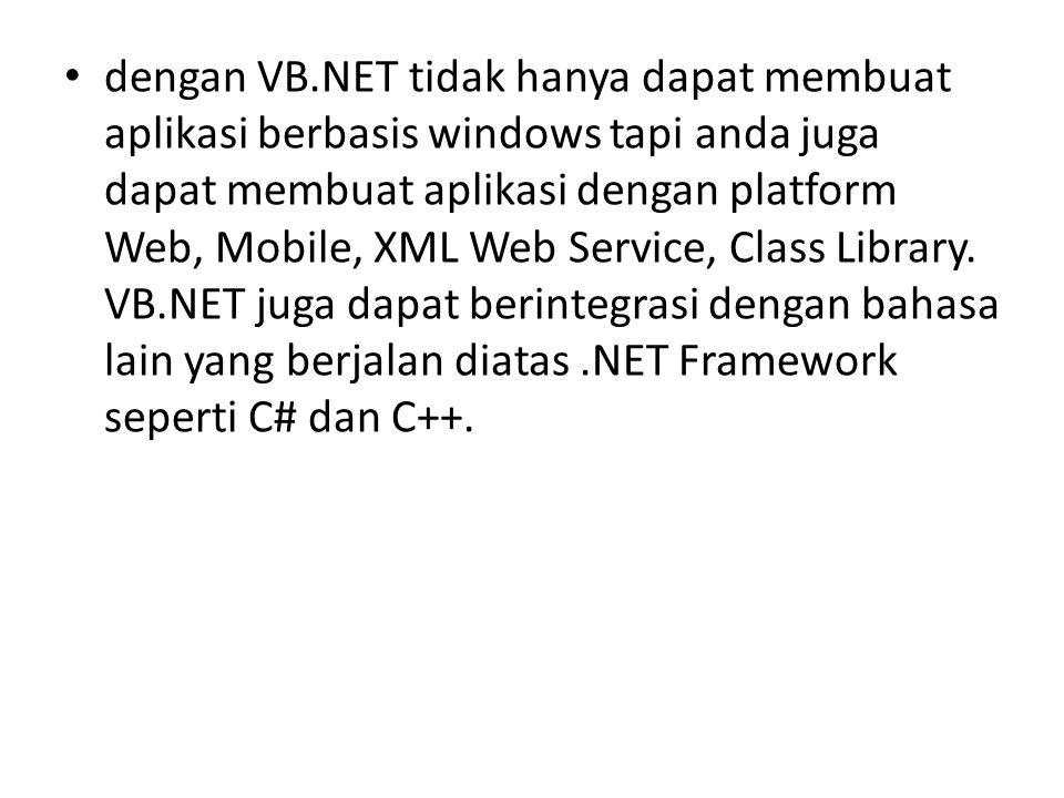 dengan VB.NET tidak hanya dapat membuat aplikasi berbasis windows tapi anda juga dapat membuat aplikasi dengan platform Web, Mobile, XML Web Service,