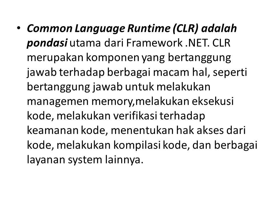 Common Language Runtime (CLR) adalah pondasi utama dari Framework.NET. CLR merupakan komponen yang bertanggung jawab terhadap berbagai macam hal, sepe