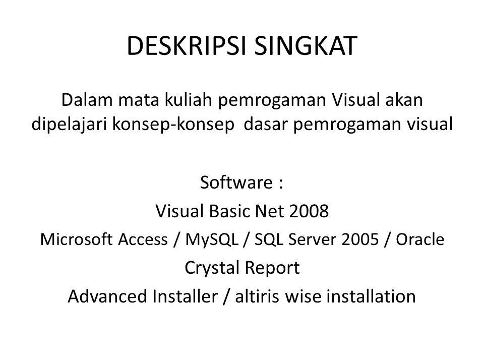 DESKRIPSI SINGKAT Dalam mata kuliah pemrogaman Visual akan dipelajari konsep-konsep dasar pemrogaman visual Software : Visual Basic Net 2008 Microsoft