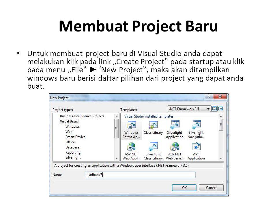 """Membuat Project Baru Untuk membuat project baru di Visual Studio anda dapat melakukan klik pada link """"Create Project"""" pada startup atau klik pada menu"""
