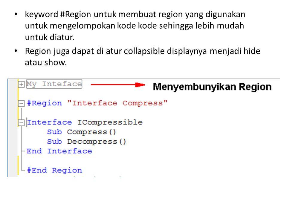 keyword #Region untuk membuat region yang digunakan untuk mengelompokan kode kode sehingga lebih mudah untuk diatur. Region juga dapat di atur collaps