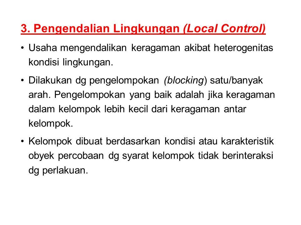 3. Pengendalian Lingkungan (Local Control) Usaha mengendalikan keragaman akibat heterogenitas kondisi lingkungan. Dilakukan dg pengelompokan (blocking