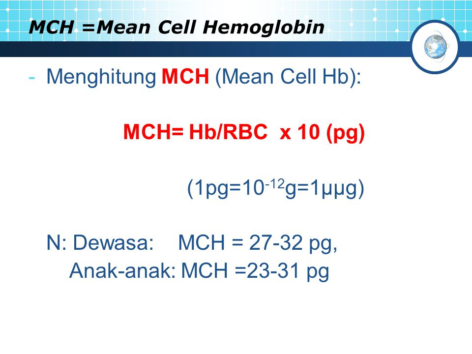 MCHC= Mean Cell Hb Concentration -MCHC (Mean Cell Hb Concentration) : MCHC=Hb/PCV x 100 (g/dL) Normal: MCHC = 32-36 g/dL