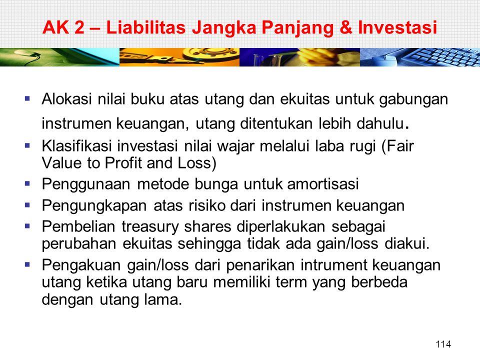 AK 2 – Liabilitas Jangka Panjang & Investasi  Alokasi nilai buku atas utang dan ekuitas untuk gabungan instrumen keuangan, utang ditentukan lebih dah