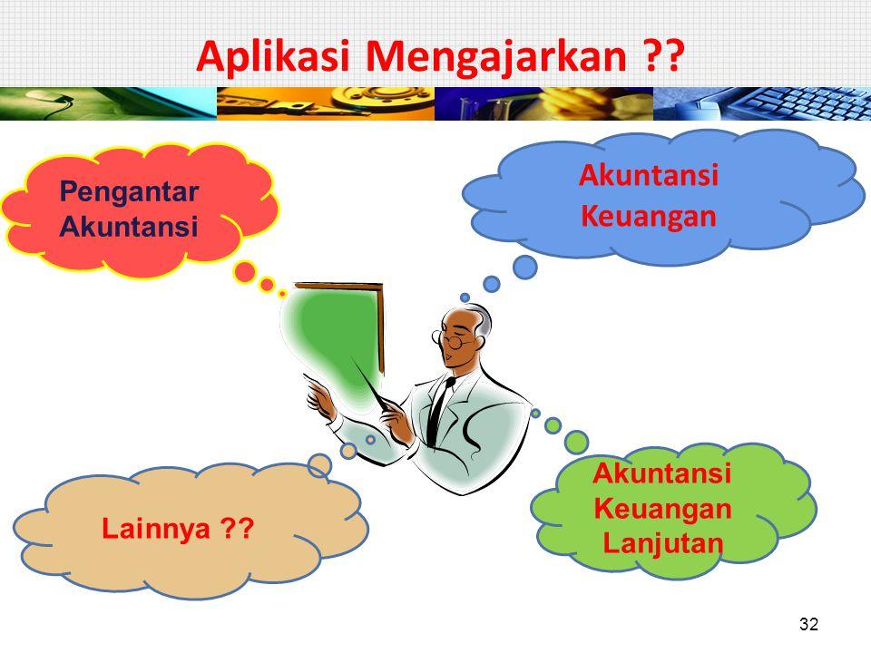 Aplikasi Mengajarkan ?? Akuntansi Keuangan Pengantar Akuntansi Akuntansi Keuangan Lanjutan Lainnya ?? 32