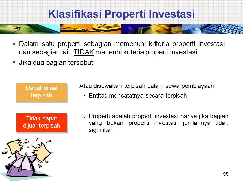 Klasifikasi Properti Investasi  Dalam satu properti sebagian memenuhi kriteria properti investasi dan sebagian lain TIDAK meneuhi kriteria properti i
