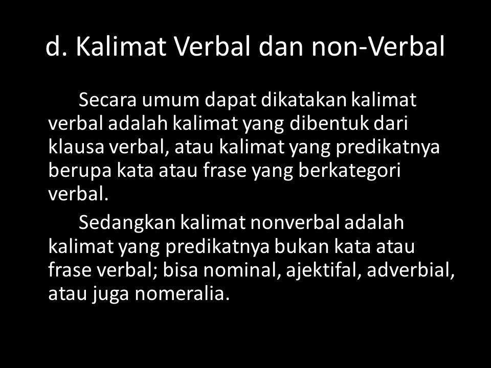 d. Kalimat Verbal dan non-Verbal Secara umum dapat dikatakan kalimat verbal adalah kalimat yang dibentuk dari klausa verbal, atau kalimat yang predika