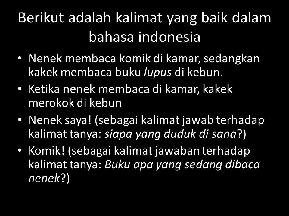 Berikut adalah kalimat yang baik dalam bahasa indonesia Nenek membaca komik di kamar, sedangkan kakek membaca buku lupus di kebun. Ketika nenek membac